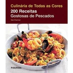 Livro - 200 Receitas Gostosas de Pescados - Coleção Culinária de Todas as Cores - 9788579141591