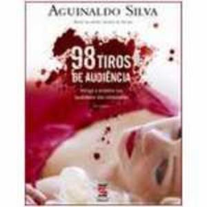 Livro - 98 Tiros de Audiência - 9788560302062