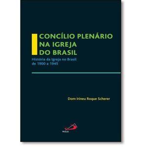 Livro - Concílio Plenário na Igreja do Brasil: A Igreja no Brasil de 1900 a 1945 - 9788534940610