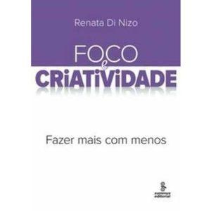 Livro - Foco e Criatividade: Fazer Mais com Menos - 9788532306449