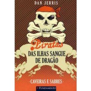 Livro - Piratas das Ilhas Sangue de Dragão - Caveiras e Sabres - 9788539503124