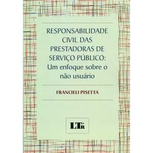 Livro - Responsabilidade Civil das Prestadoras de Serviço Público: Um Enfoque Sobre o não Usuário - 9788536126067