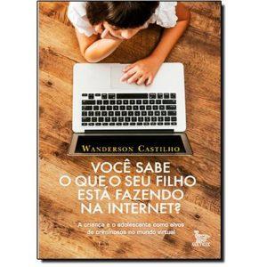 Livro - Você Sabe o Que o Seu Filho Está Fazendo na Internet ? - 9788582301234