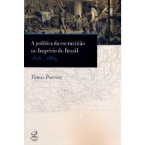 Livro - Política da Escravidão No Império do Brasil, A - 1826 - 1865 - 9788520010235
