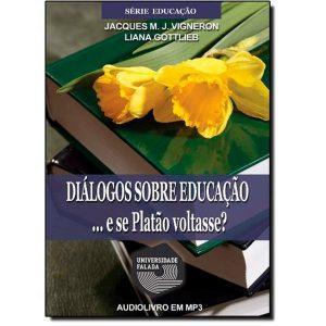 Livro - Diálogos Sobre a Educação - ... E se Platão Voltasse ? - Audiolivro - 9788560997596