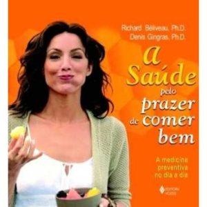Livro - Saúde pelo Prazer de Comer Bem, A - A Medicina Preventiva no Dia a Dia - 9788532639332