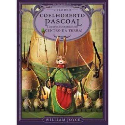 Livro - Coelhoberto Pascoal E Os Ovos Guerreiros No Centro Da Terra - Os Guardiões - Livro 2 - 9788579801501