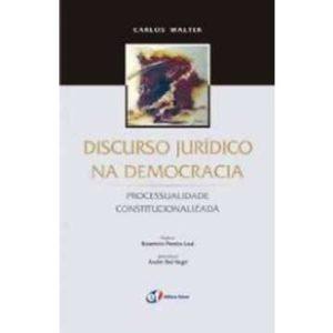 Livro - Discurso Jurídico na Democracia: Processualidade Constitucionalizada - 9788577001354